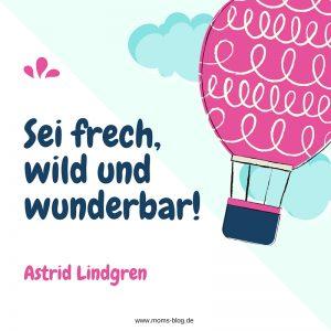 Sei frech,wild und wunderbar!